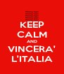 KEEP CALM AND VINCERA' L'ITALIA - Personalised Poster A4 size