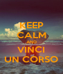 KEEP CALM AND VINCI UN CORSO - Personalised Poster A4 size