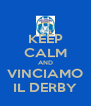 KEEP CALM AND VINCIAMO IL DERBY - Personalised Poster A4 size