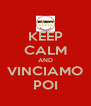 KEEP CALM AND VINCIAMO POI - Personalised Poster A4 size