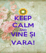 KEEP CALM AND VINE ȘI VARA! - Personalised Poster A4 size
