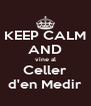 KEEP CALM AND vine al Celler d'en Medir - Personalised Poster A4 size