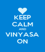 KEEP CALM AND VINYASA ON - Personalised Poster A4 size