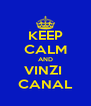 KEEP CALM AND VINZI  CANAL - Personalised Poster A4 size
