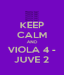 KEEP CALM AND VIOLA 4 - JUVE 2 - Personalised Poster A4 size