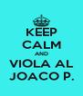 KEEP CALM AND VIOLA AL JOACO P. - Personalised Poster A4 size