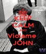 KEEP CALM AND Violame  JOHN - Personalised Poster A4 size