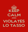 KEEP CALM AND VIOLATES LO TASSO - Personalised Poster A4 size
