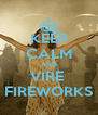 KEEP CALM AND VIRE  FIREWORKS - Personalised Poster A4 size