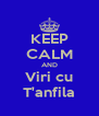 KEEP CALM AND Viri cu T'anfila - Personalised Poster A4 size