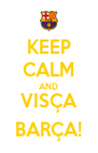 KEEP CALM AND VISÇA BARÇA! - Personalised Poster A4 size