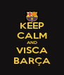 KEEP CALM AND VISCA BARÇA - Personalised Poster A4 size