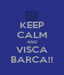 KEEP CALM AND VISCA BARCA!! - Personalised Poster A4 size