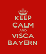 KEEP CALM AND VISCA BAYERN - Personalised Poster A4 size