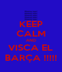 KEEP CALM AND VISCA EL BARÇA !!!!! - Personalised Poster A4 size