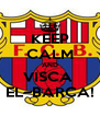 KEEP CALM AND VISCA  EL~BARCA! - Personalised Poster A4 size
