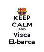 KEEP CALM AND Visca El-barca - Personalised Poster A4 size