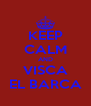 KEEP CALM AND VISCA EL BARCA - Personalised Poster A4 size