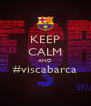 KEEP CALM AND #viscabarca  - Personalised Poster A4 size