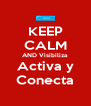 KEEP CALM AND Visibiliza Activa y Conecta - Personalised Poster A4 size
