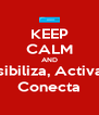 KEEP CALM AND Visibiliza, Activa y Conecta - Personalised Poster A4 size