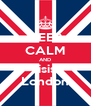 KEEP CALM AND Visist London - Personalised Poster A4 size