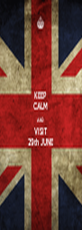 KEEP CALM AND VISIT 29th JUNE - Personalised Poster A4 size
