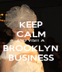 KEEP CALM AND VISIT A BROOKLYN BUSINESS - Personalised Poster A4 size