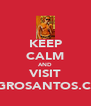KEEP CALM AND VISIT AGGROSANTOS.COM - Personalised Poster A4 size