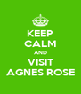 KEEP CALM AND VISIT AGNES ROSE - Personalised Poster A4 size