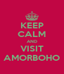KEEP CALM AND VISIT AMORBOHO - Personalised Poster A4 size