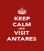 KEEP CALM AND VISIT ANTARES - Personalised Poster A4 size