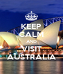 KEEP CALM AND VISIT  AUSTRALIA  - Personalised Poster A4 size