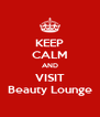KEEP CALM AND VISIT Beauty Lounge - Personalised Poster A4 size