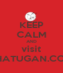 KEEP CALM AND visit BHATUGAN.COM - Personalised Poster A4 size