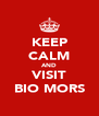 KEEP CALM AND VISIT BIO MORS - Personalised Poster A4 size