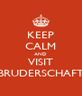 KEEP CALM AND VISIT BRUDERSCHAFT - Personalised Poster A4 size