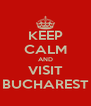 KEEP CALM AND VISIT BUCHAREST - Personalised Poster A4 size