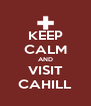 KEEP CALM AND VISIT CAHILL - Personalised Poster A4 size