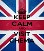 KEEP CALM AND VISIT CHEMA - Personalised Poster A4 size