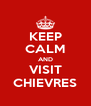 KEEP CALM AND VISIT CHIEVRES - Personalised Poster A4 size