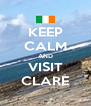 KEEP CALM AND VISIT CLARE - Personalised Poster A4 size