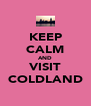 KEEP CALM AND VISIT COLDLAND - Personalised Poster A4 size