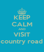 KEEP CALM AND VISIT country road - Personalised Poster A4 size
