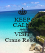 KEEP CALM AND VISIT Crane Resort - Personalised Poster A4 size