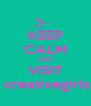 KEEP CALM AND VISIT creativegirls524.webs.com or creativegirls524.wix.com/creativegirls524 - Personalised Poster A4 size