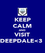 KEEP CALM AND VISIT DEEPDALE<3  - Personalised Poster A4 size