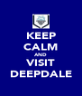 KEEP CALM AND VISIT DEEPDALE - Personalised Poster A4 size