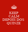 KEEP CALM AND VISIT DEPOIS DOS  QUINZE - Personalised Poster A4 size