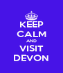 KEEP CALM AND VISIT DEVON - Personalised Poster A4 size